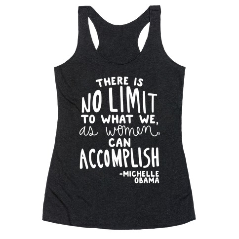 """""""There is no limit to what we, as women, can accomplish."""" -Michelle Obama Racerback Tank Top"""