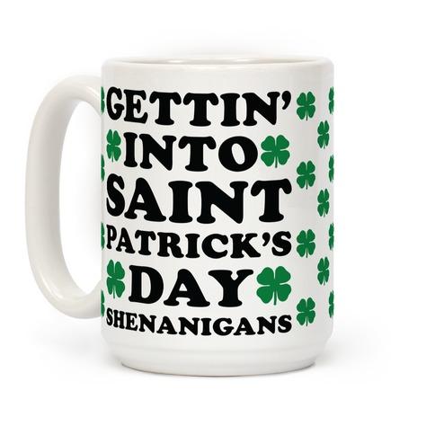 Gettin' Into Saint Patrick's Day Shenanigans Coffee Mug