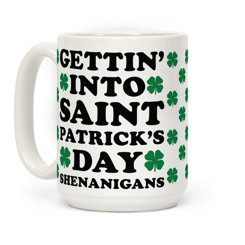 Gettin' Into Saint Patrick's Day Shenanigans Coffee Mug
