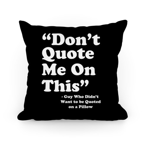 """""""Don't Quote Me On This"""" Pillow"""