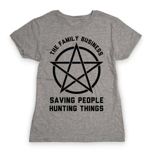 Saving People Hunting Things the Family Business  Womens T-Shirt