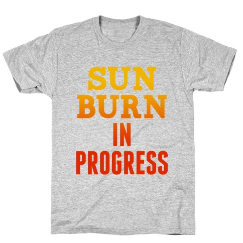 Sunburn In Progress T-Shirt