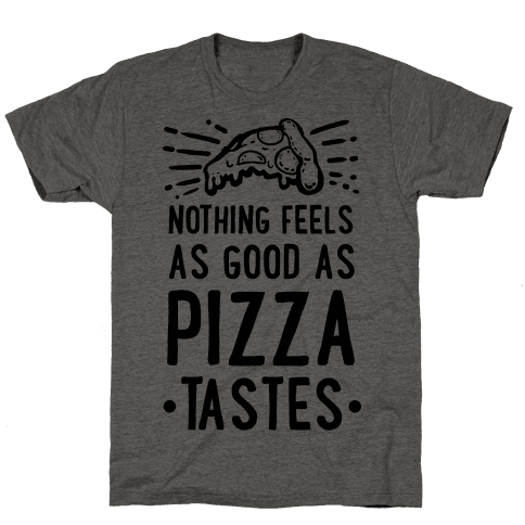 Nothing Feels as Good as Pizza Tastes