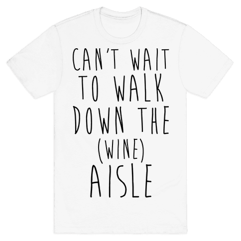 Can't Wait To Walk Down The Wine Aisle Mens T-Shirt