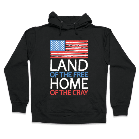 Home of the Cray Hooded Sweatshirt