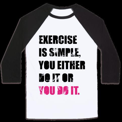 Exercise Is Simple  Baseball Tee