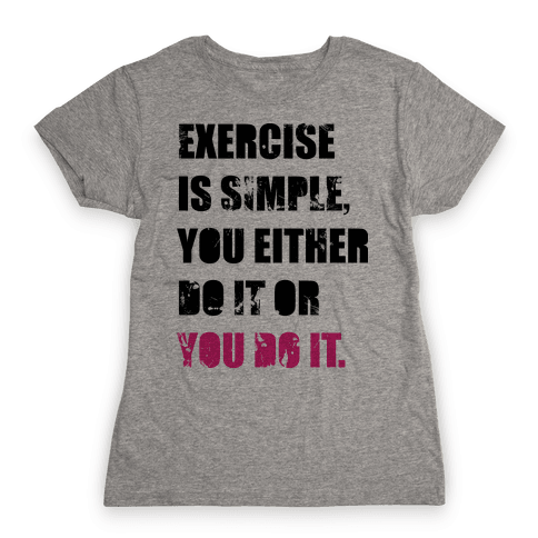 Exercise Is Simple  Womens T-Shirt
