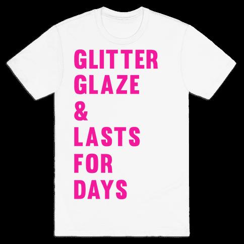 Glitter Glaze & Lasts For Days Mens T-Shirt