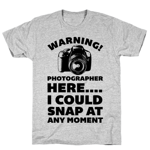 Warning! Photographer Here I Could Snap At Any Moment. Mens T-Shirt