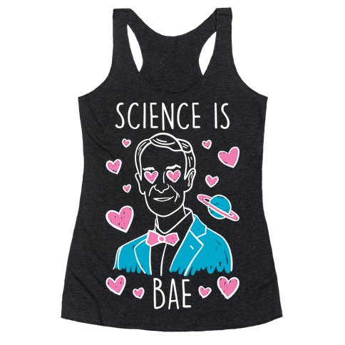 Science Is Bae Racerback Tank Top