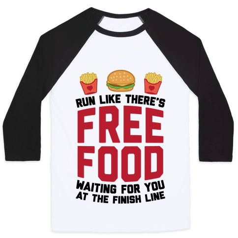 Run Like There's Free Food Waiting For You At The Finish Baseball Tee