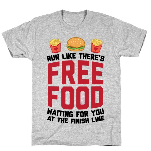 Run Like There's Free Food Waiting For You At The Finish T-Shirt