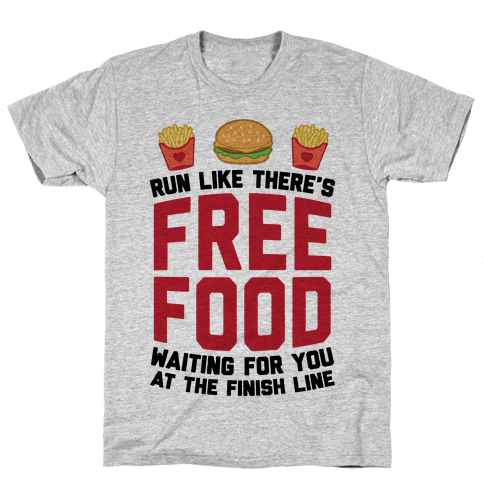 Run Like There's Free Food Waiting For You At The Finish Mens T-Shirt