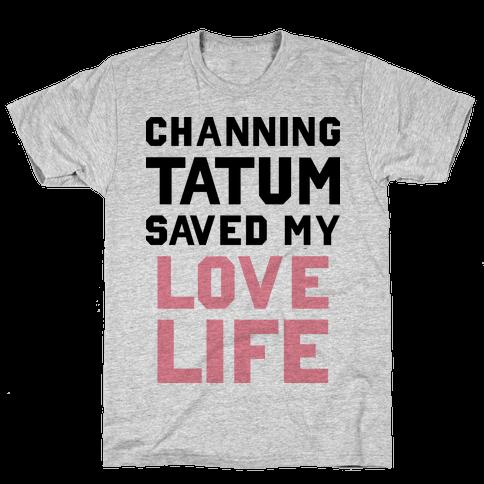 Channing Tatum Saved My Love Life Mens T-Shirt