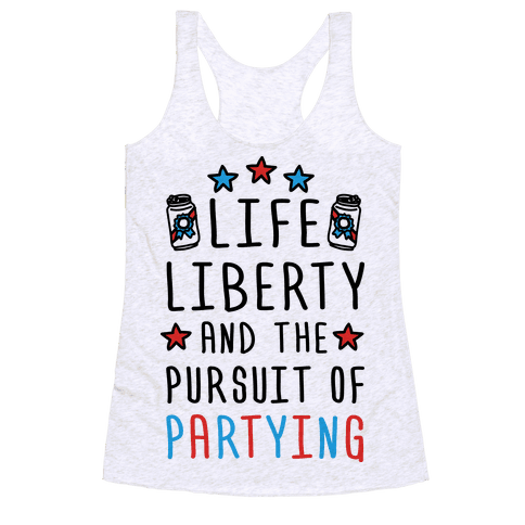 Life Liberty And The Pursuit Of Partying Racerback Tank Top