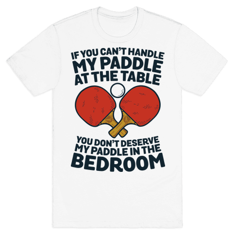If You Can't My Paddle at the Table You Don't Deserve My Paddle in the Bedroom