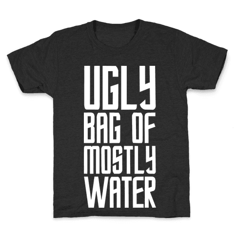 Ugly Bag of Mostly Water Kids T-Shirt