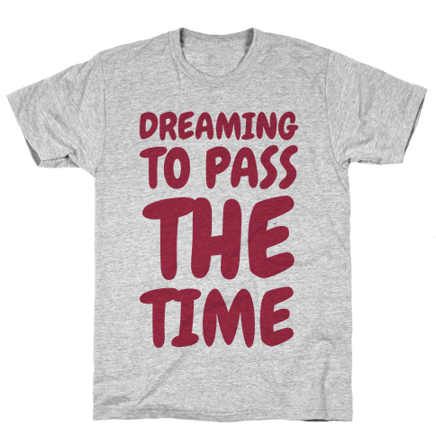Dreaming To Pass The Time Mens T-Shirt