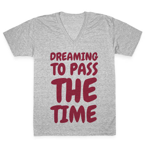 Dreaming To Pass The Time V-Neck Tee Shirt