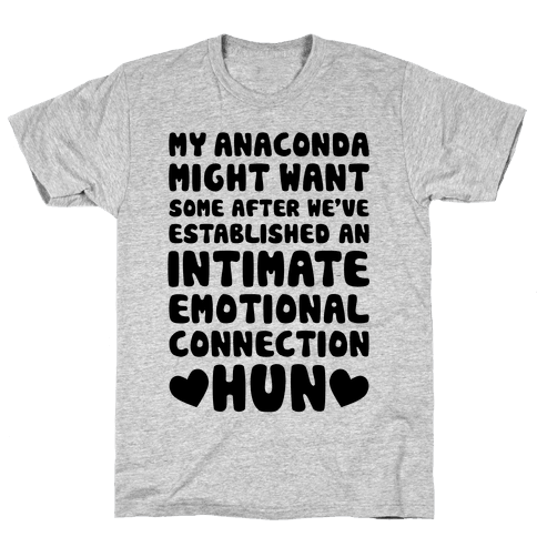 My Anaconda Might Want Some Mens T-Shirt
