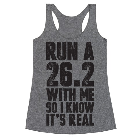 Run a 26.2 With Me So I Know It's Real Racerback Tank Top