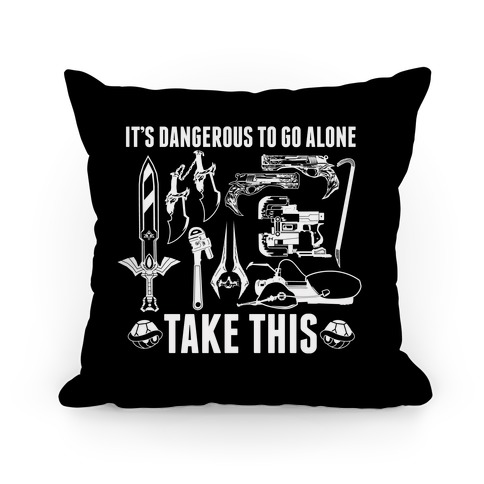 It's Dangerous to Go Alone Take This Pillow