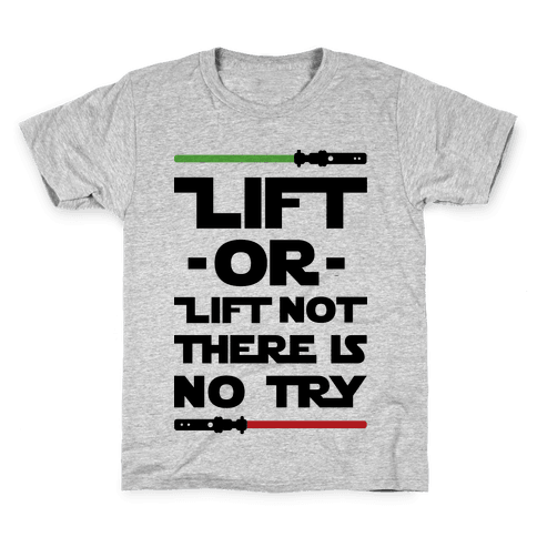 Lift or Lift Not There is No Try Kids T-Shirt