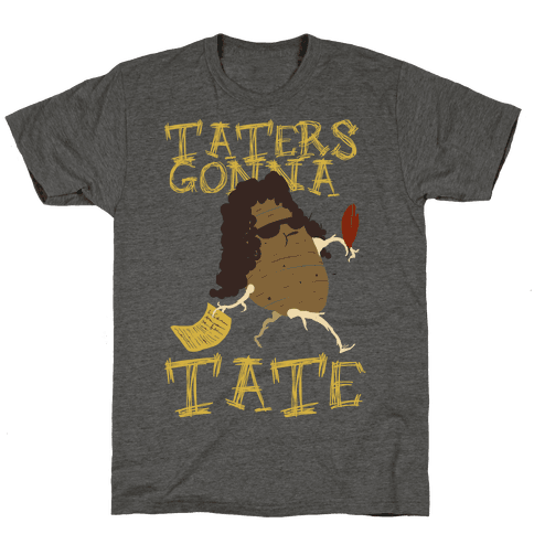 Taters gonna Tate