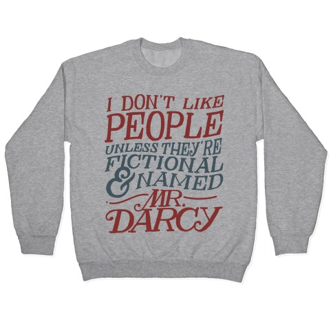 I Don't Like People Unless They're Fictional and Named Mr. Darcy Pullover