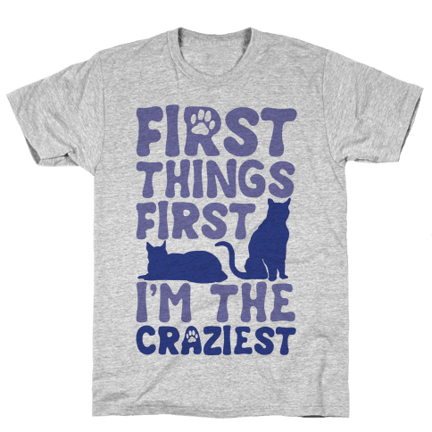 First Things First I'm The Craziest Mens T-Shirt