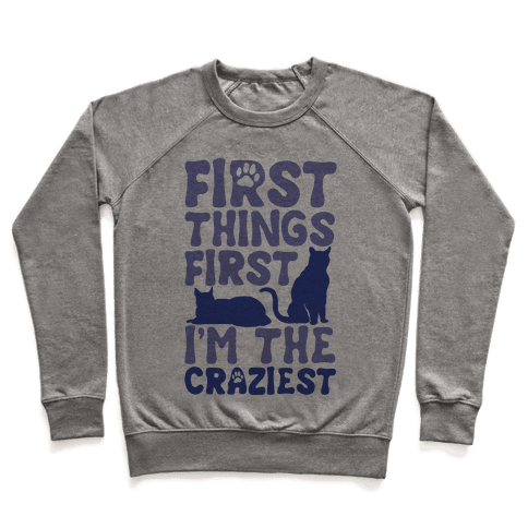 First Things First I'm The Craziest Pullover
