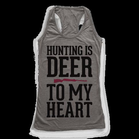 Hunting Is Deer To My Heart Racerback Tank Top