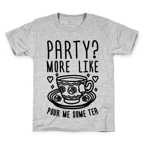 Party? More Like Pour Me Some Tea Kids T-Shirt