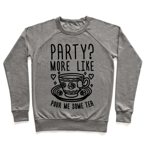 Party? More Like Pour Me Some Tea Pullover