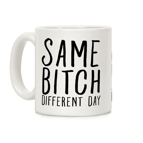 Same Bitch Different Day Coffee Mug