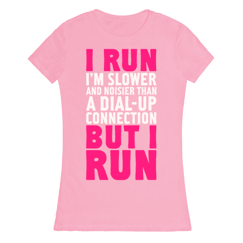 I'm Slower And Noisier Than A Dial-up Connection (But I Run) Womens T-Shirt