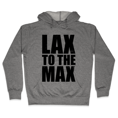 Lax To The Max (Tank) Hooded Sweatshirt