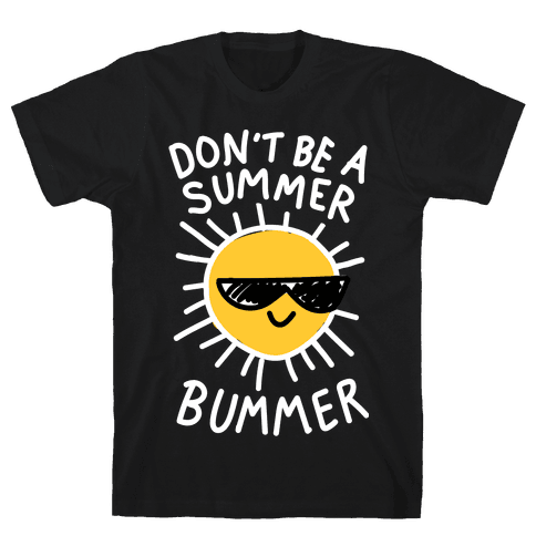 Don't Be A Summer Bummer Mens T-Shirt