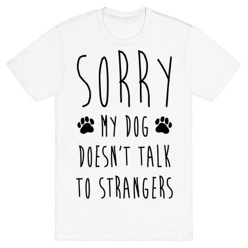 Sorry My Dog Doesn't Talk To Stranger Mens T-Shirt