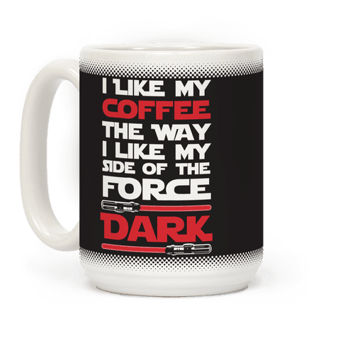 I Like My Coffee The Way I Like My Side Of The Force Dark