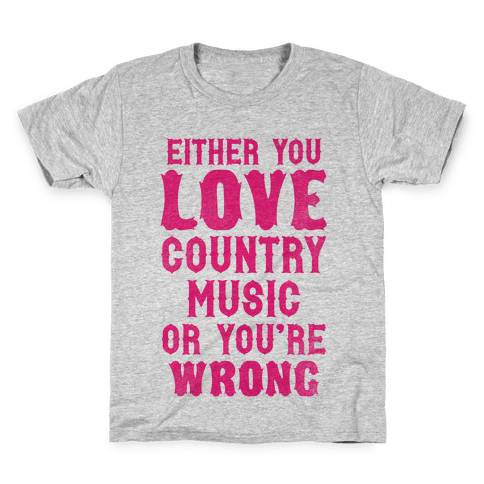 Either You Love Country Music Or You're Wrong Kids T-Shirt