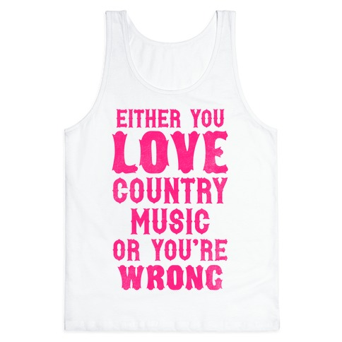 Either You Love Country Music Or You're Wrong Tank Top