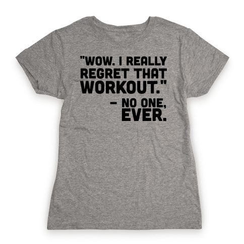 No One Ever Regretted Working Out Womens T-Shirt