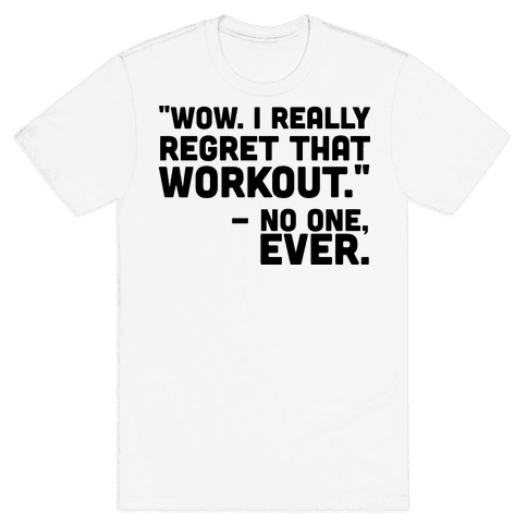 No One Ever Regretted Working Out Mens T-Shirt