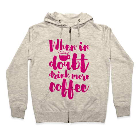 When In Doubt Drink More Coffee Zip Hoodie