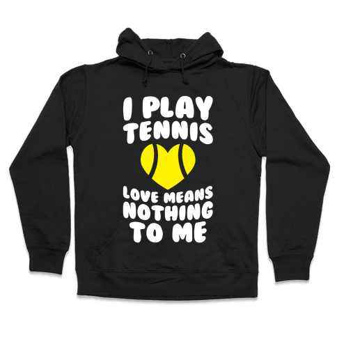 I Play Tennis (Love Means Nothing To Me) Hooded Sweatshirt