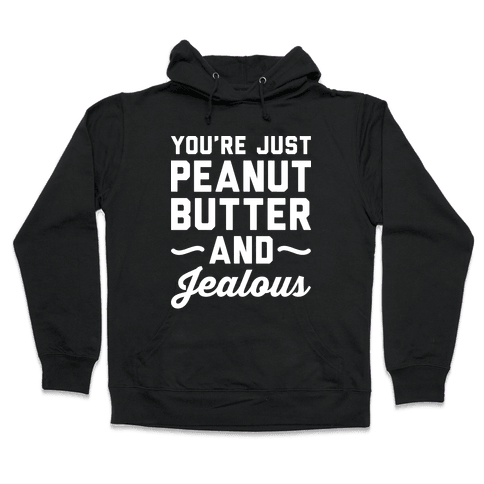 You're Just Peanut Butter And Jealous Hooded Sweatshirt
