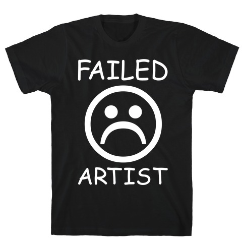 Failed Artist T-Shirt
