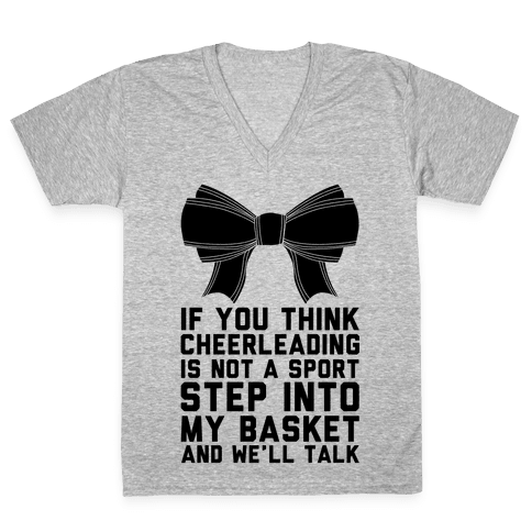 If You Think Cheerleading Is Not A Sport Step Into My Basket and We'll Talk V-Neck Tee Shirt