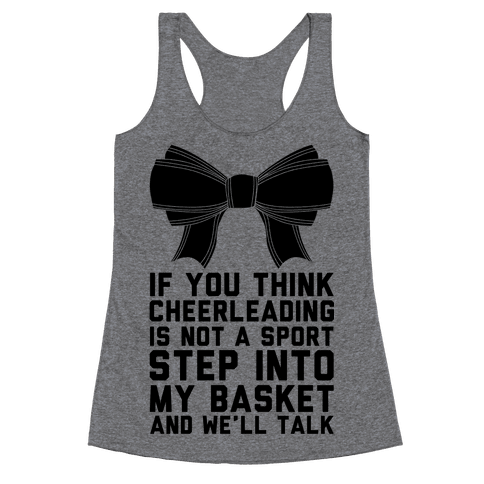 If You Think Cheerleading Is Not A Sport Step Into My Basket and We'll Talk Racerback Tank Top